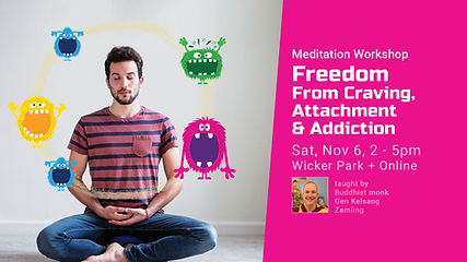 • Freedom from Craving, Attachment & Addiction