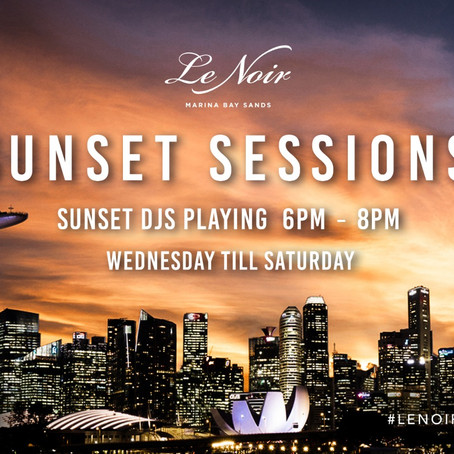 SUNSET SESSIONS AT LE NOIR MBS