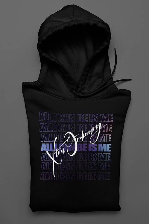 ALL I CAN BE IS ME XTRAORDINARY HOODIE (PREMIUM) UNISEX