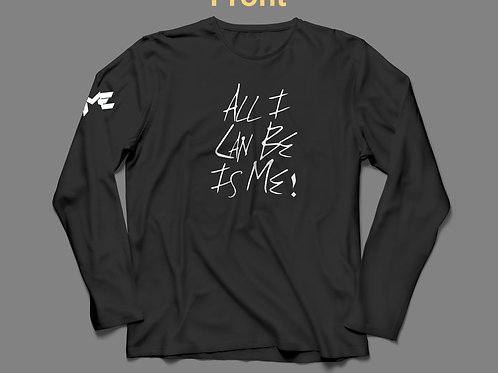 ORIGINAL ALL I CAN BE IS ME LONG SLEEVE TSHIRT