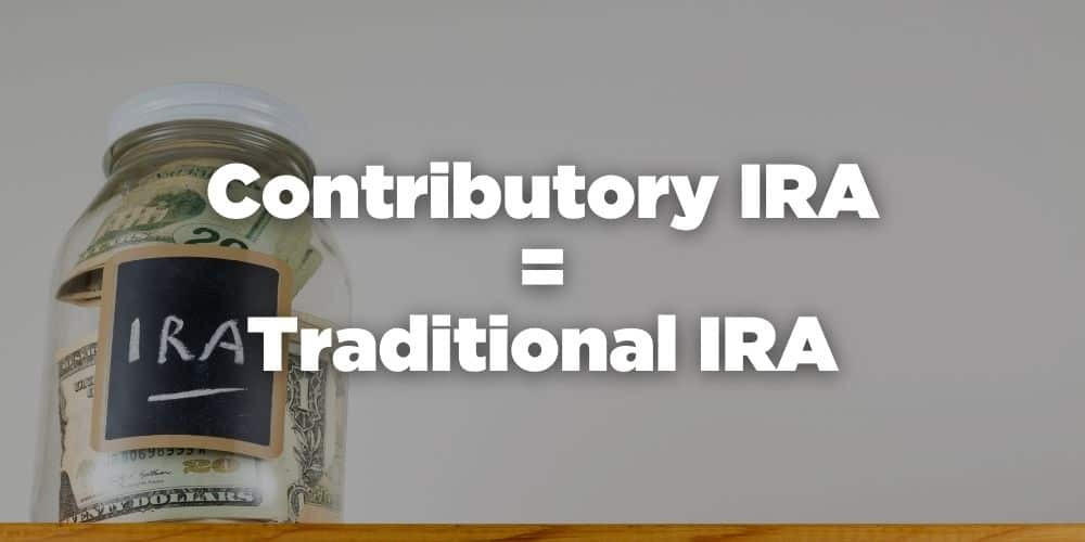 Contributory IRA = Traditional IRA