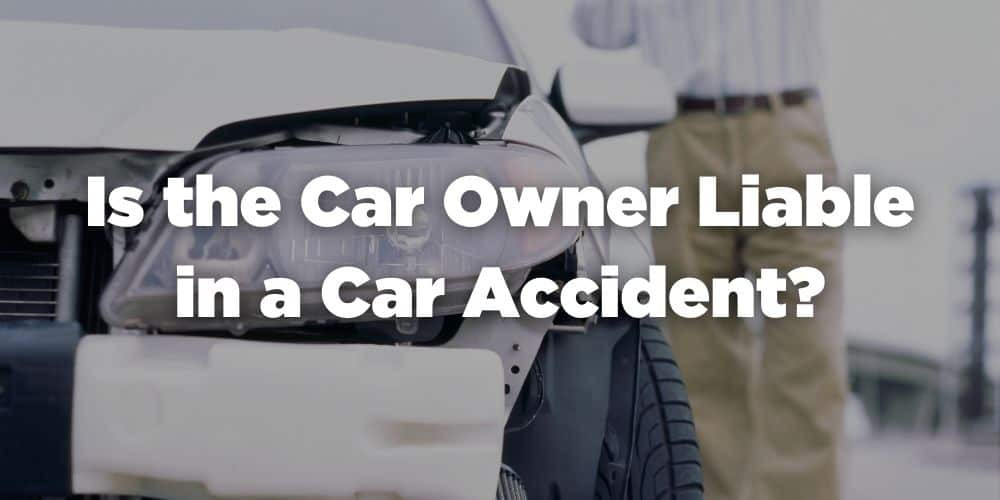 Is the car owner liable in a car accident?