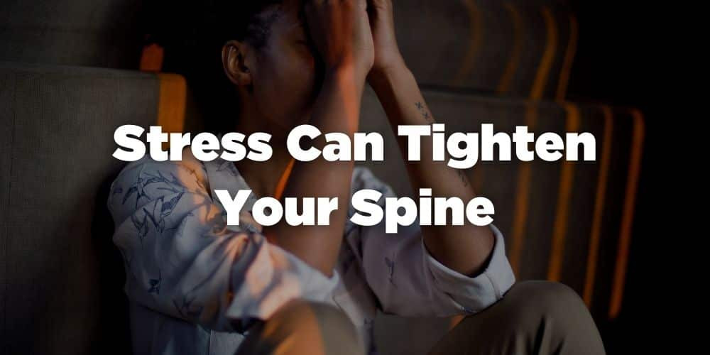 Stress can tighten your spine