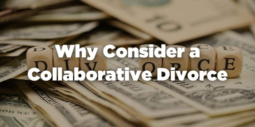 Why Consider a Collaborative Divorce