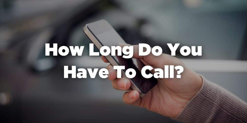 How long do you have to call?