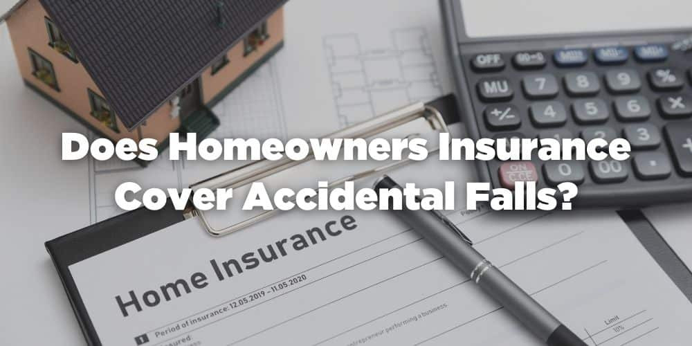 Does Homeowners Insurance Cover Accidental Falls?
