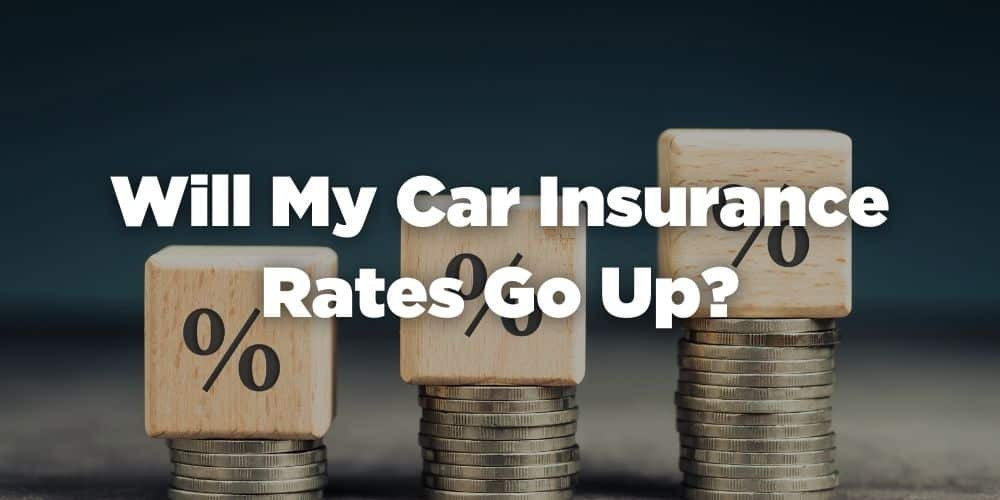 Will my car insurance rates go up?
