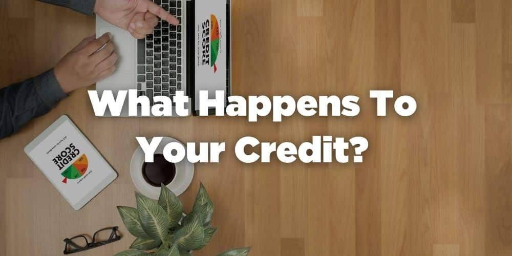 What Happens to Your Credit