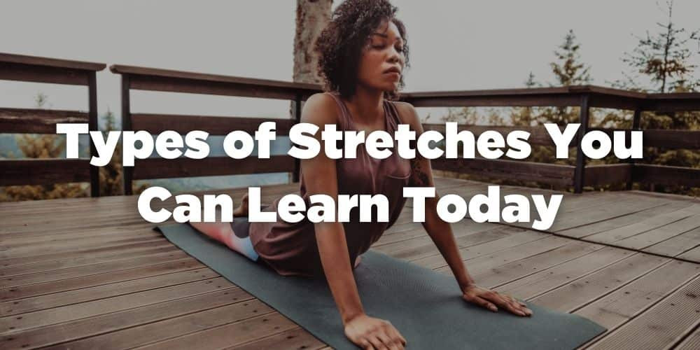 Types of stretches you can learn today