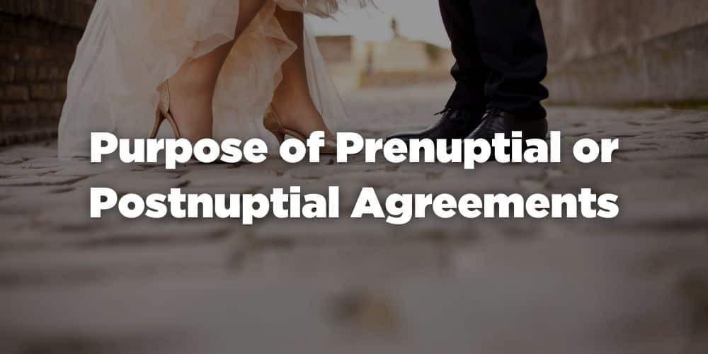 Purpose of Prenuptial or Postnuptial Agreements