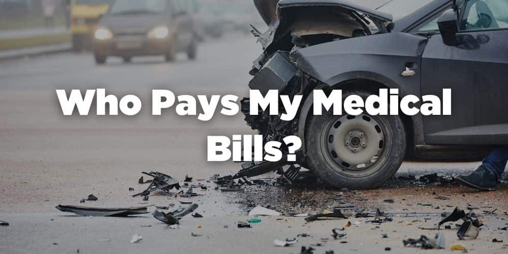 Who pays my medical bills?
