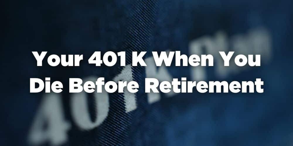Your 401k When You Die Before Retirement