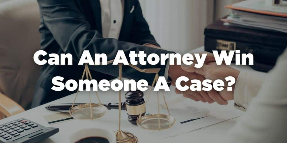 Can an attorney win someone a case?