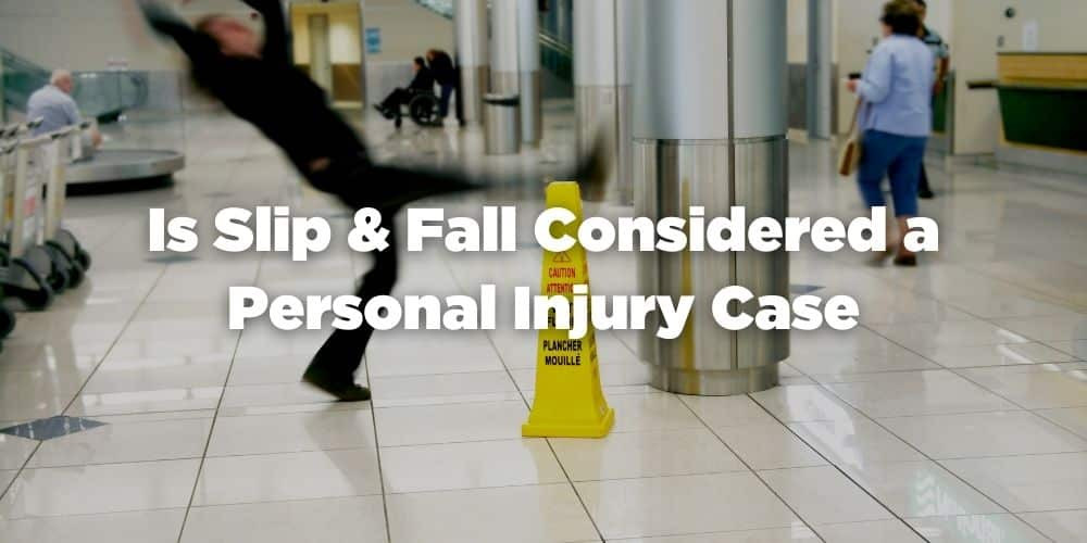 Is Slip & Fall Considered a Personal Injury Case?