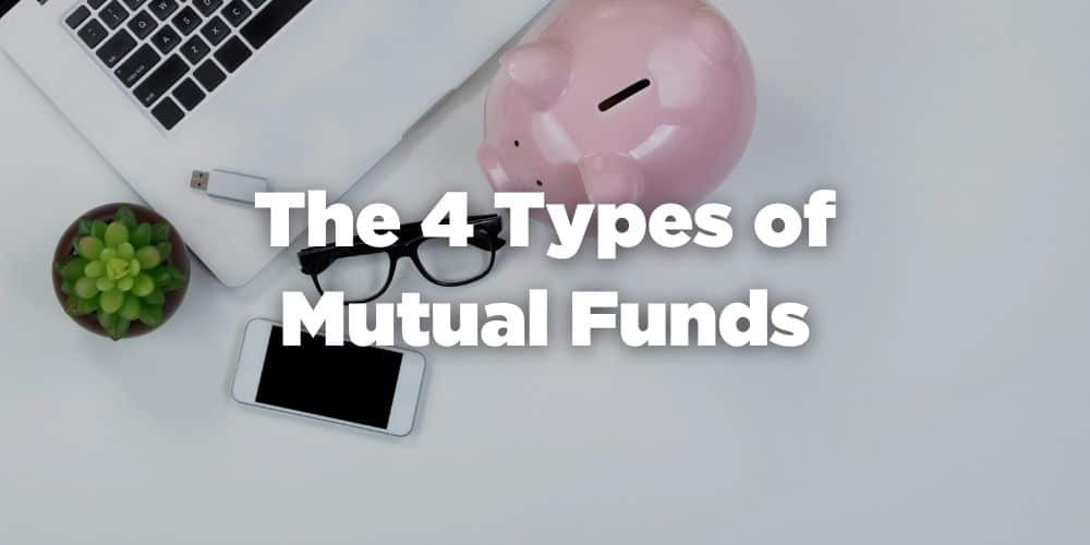 4 Types of Mutual Funds