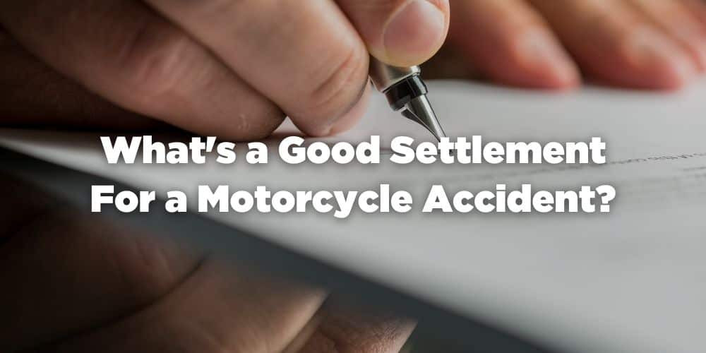What's a Good Settlement for a Motorcycle Accident