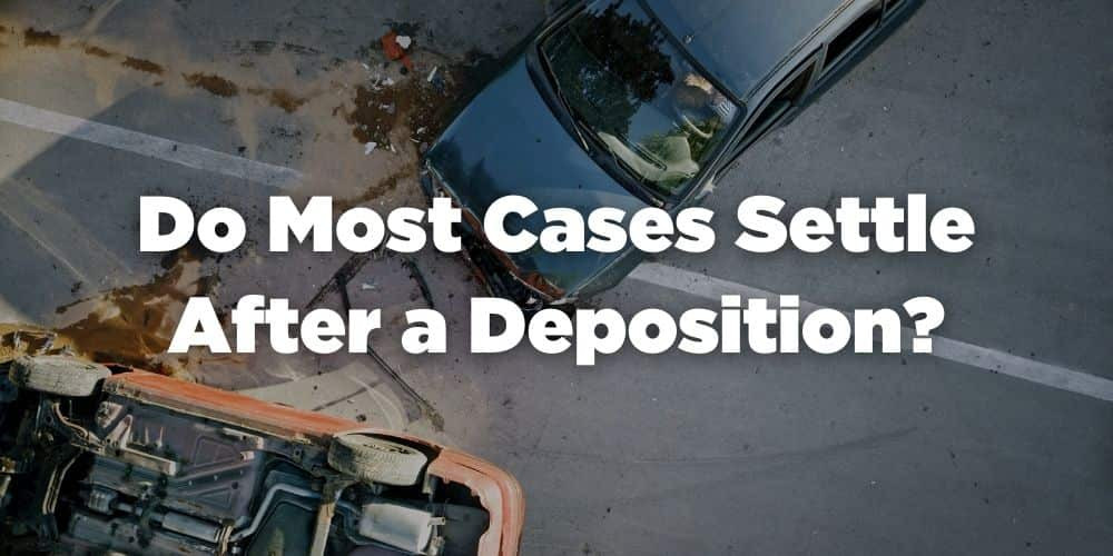 Do most cases settle after a deposition?