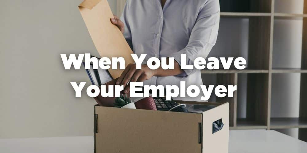 When You Leave Your Employer