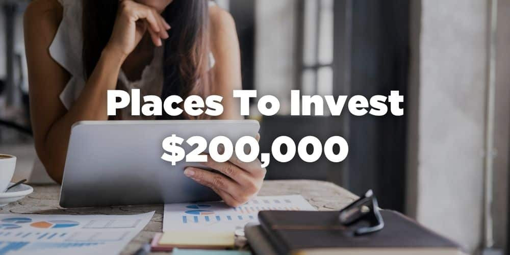 Places to invest $200,000