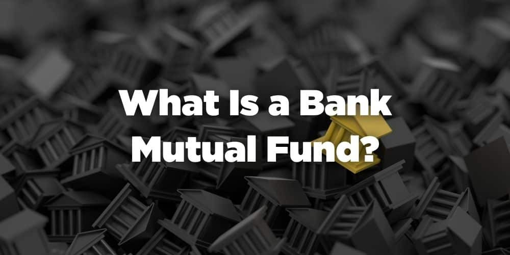 What is a Bank Mutual Fund