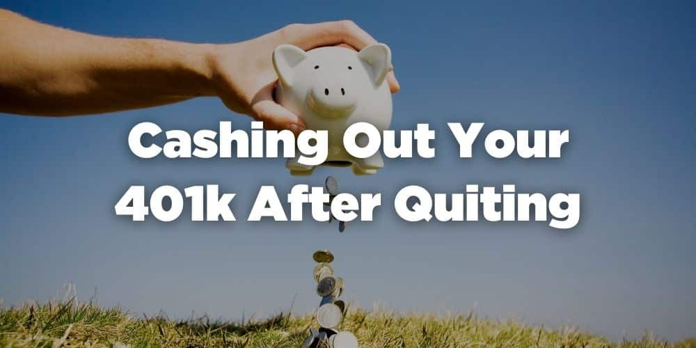 Cashing Out Your 401k After Quitting