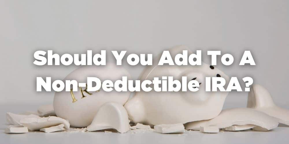 Should You Add to a Non-Deductible IRA