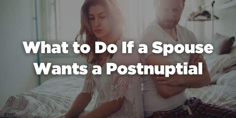 What to do if a Spouse Wants a Postnuptial