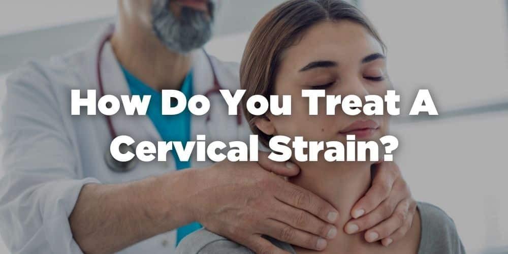 How do you treat a cervical strain?