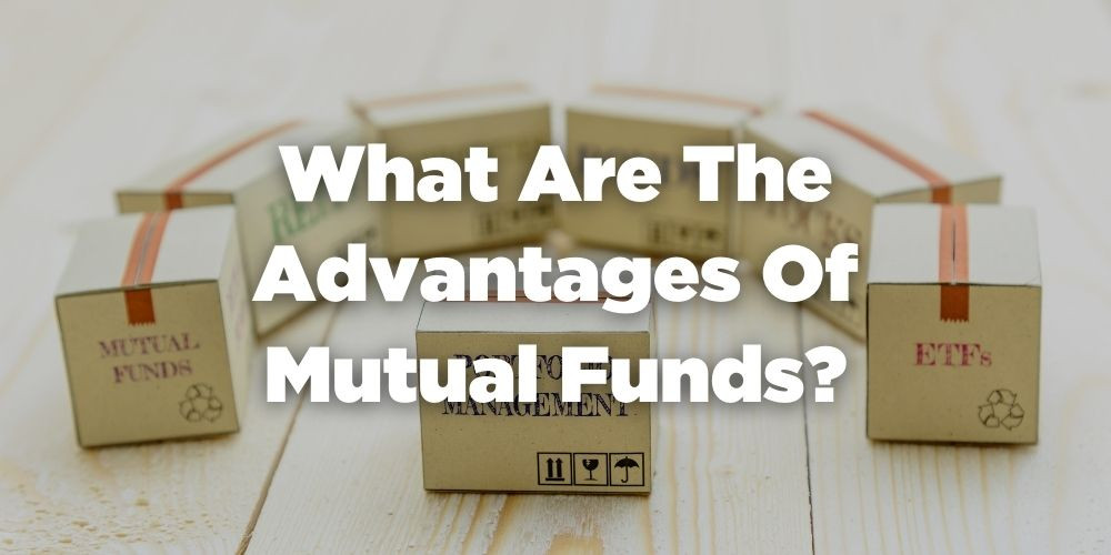 What are the Advantages of Mutual Funds