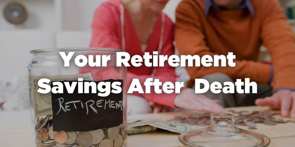 Your Retirement Savings After Death