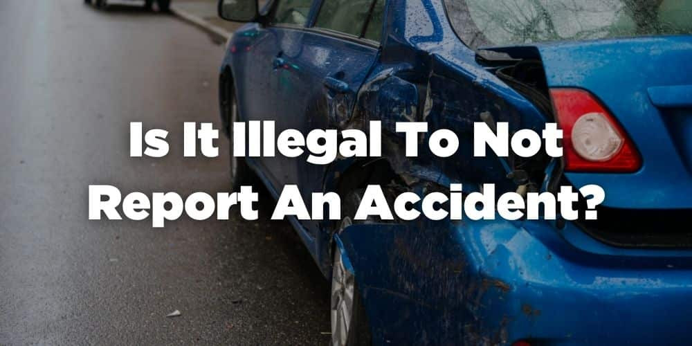 Is it illegal to not report an accident?