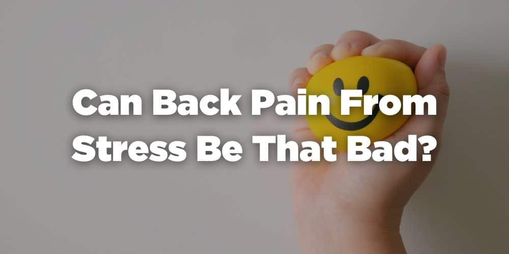 Can back pain from stress be that bad?
