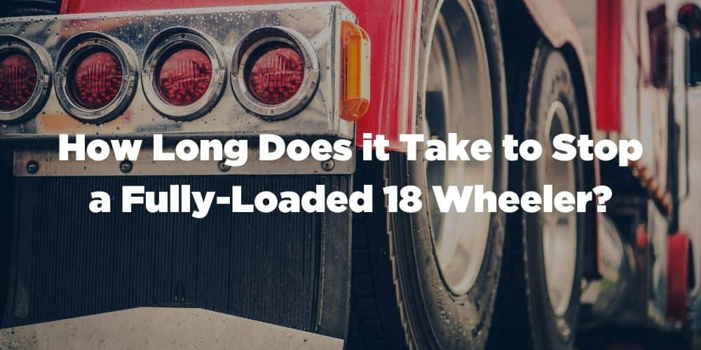 How Long Does it Take to Stop a Fully-Loaded 18 Wheeler