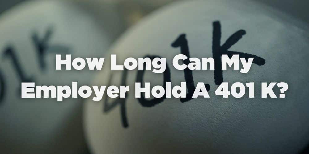 How long can my employer hold a 401k?