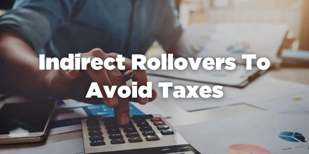 Indirect rollovers to avoid taxes
