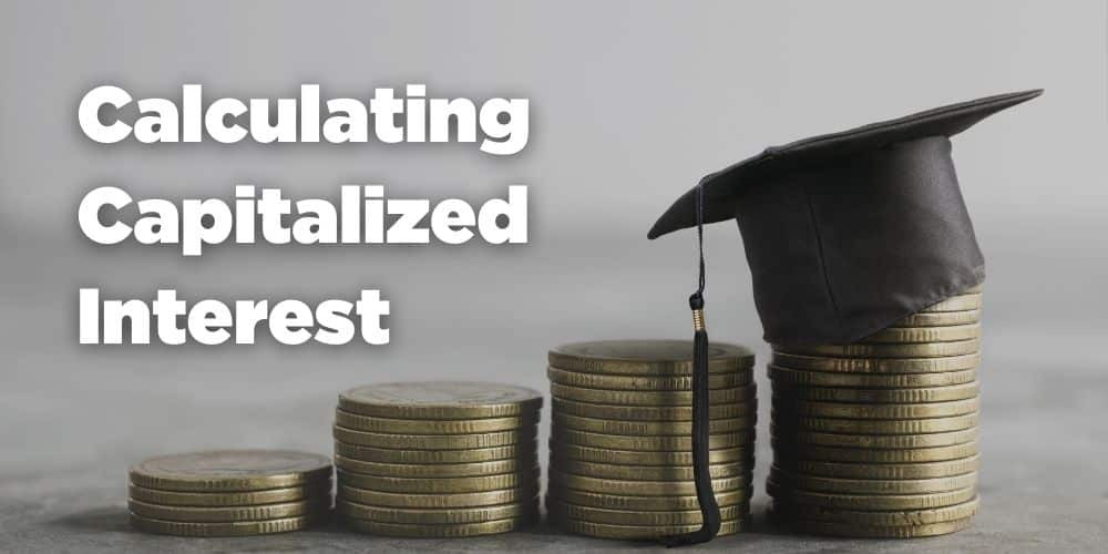 Calculating Capitalized Interest
