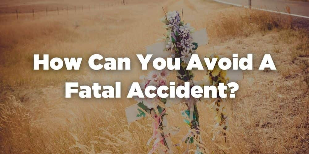 How can you avoid a fatal accident?