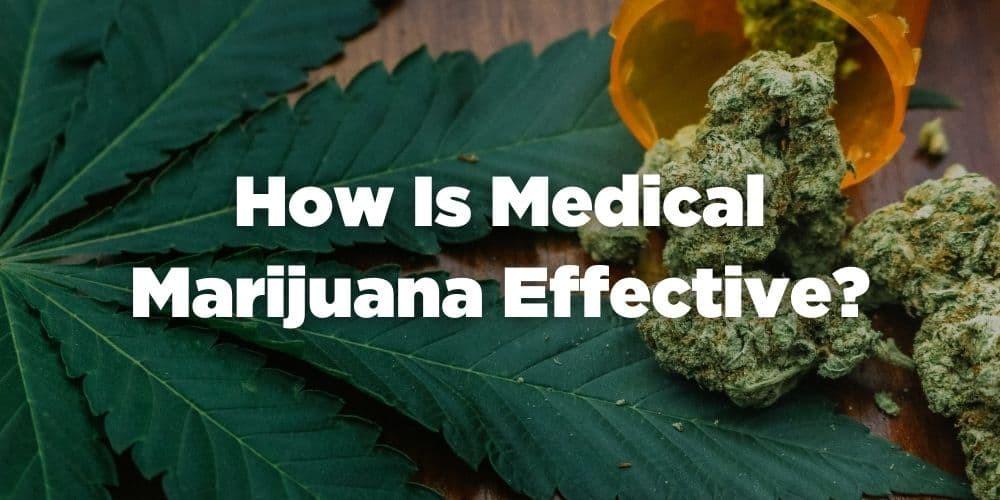 How is medical marijuana effective?