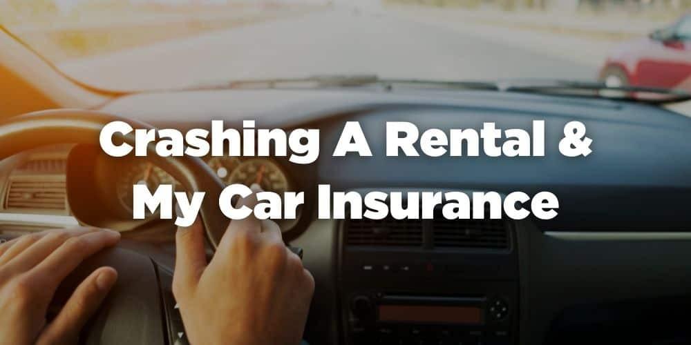 Crashing a rental and my car insurance