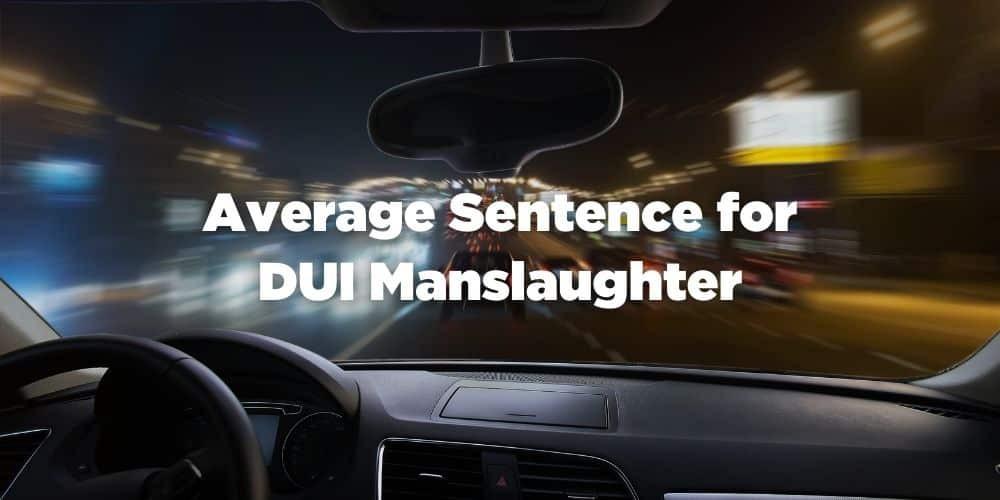 Average Sentence for DUI Manslaughter