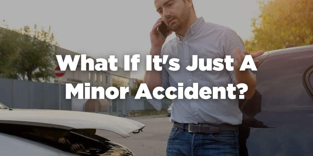 What if its just a minor accident?