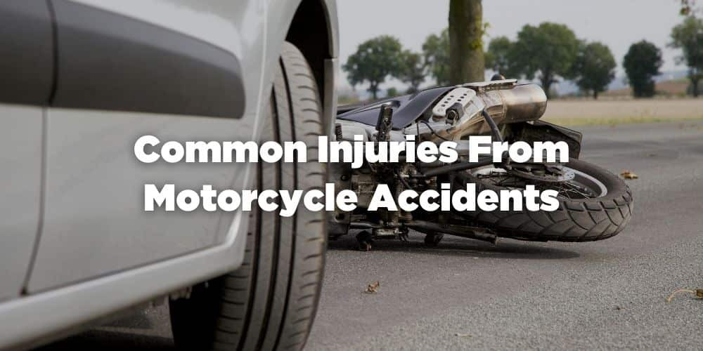 Common Injuries From Motorcycle Accidents