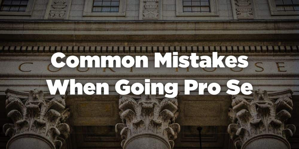 Common Mistakes When Going Pro Se