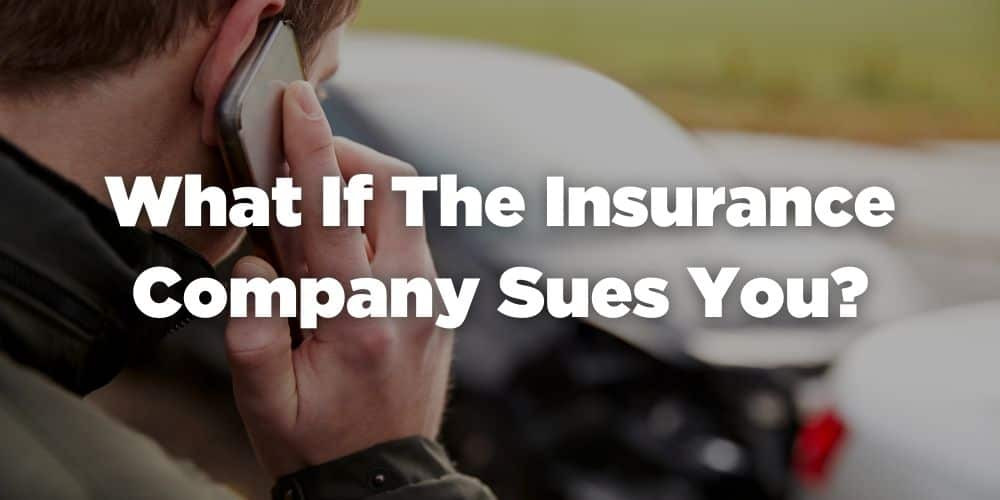 What if the insurance company sues you?