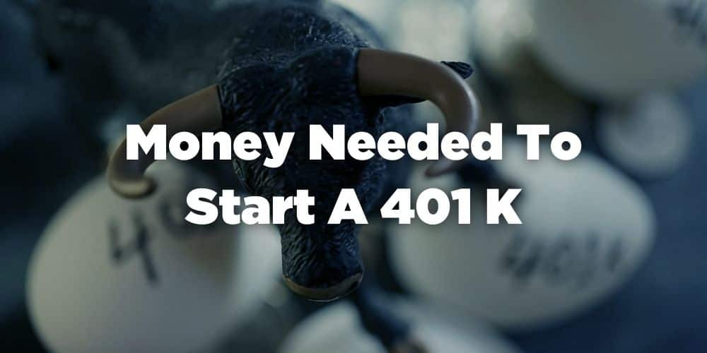 How Much Money is Needed to Start a 401K