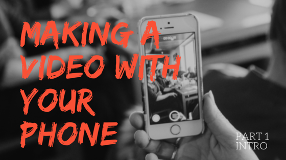 Yes, you can make a cool video with your smartphone. But how? (Part1-- Intro)