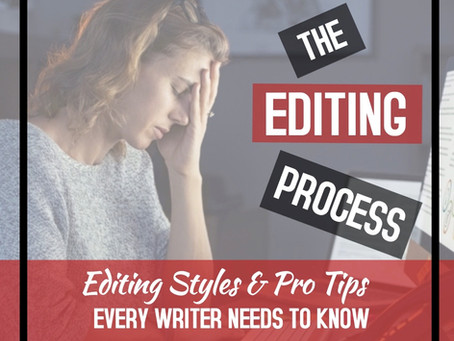 The Editing Process: Editing Styles & Pro Tips EVERY WRITER NEEDS TO KNOW
