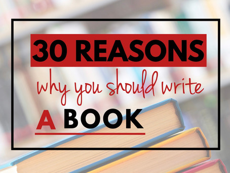 30 Reasons WHY You Should Write a Book