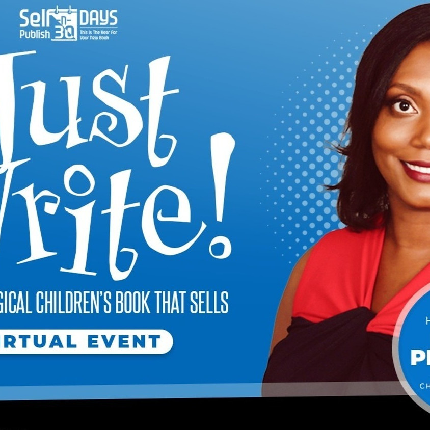 Just Write! Create a Magical Children's Book that Sells (Virtual Event)