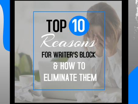 Top 10 Reasons for Writer's Block & How to Eliminate Them